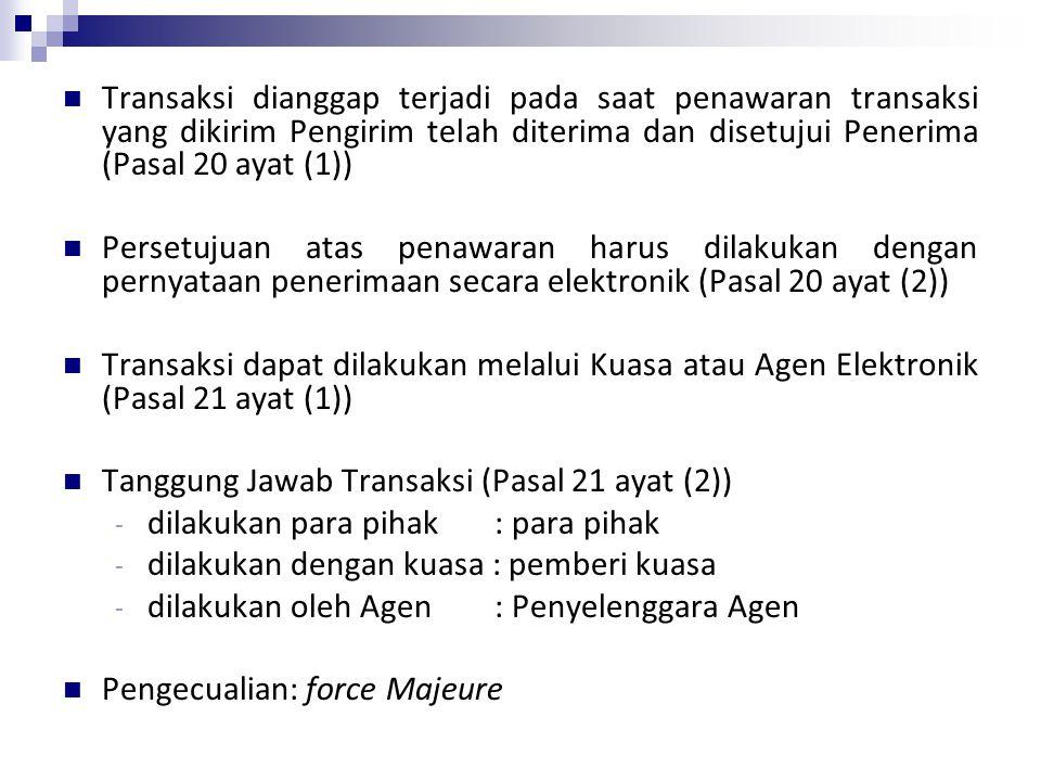 Transaksi dianggap terjadi pada saat penawaran transaksi yang dikirim Pengirim telah diterima dan disetujui Penerima (Pasal 20 ayat (1))