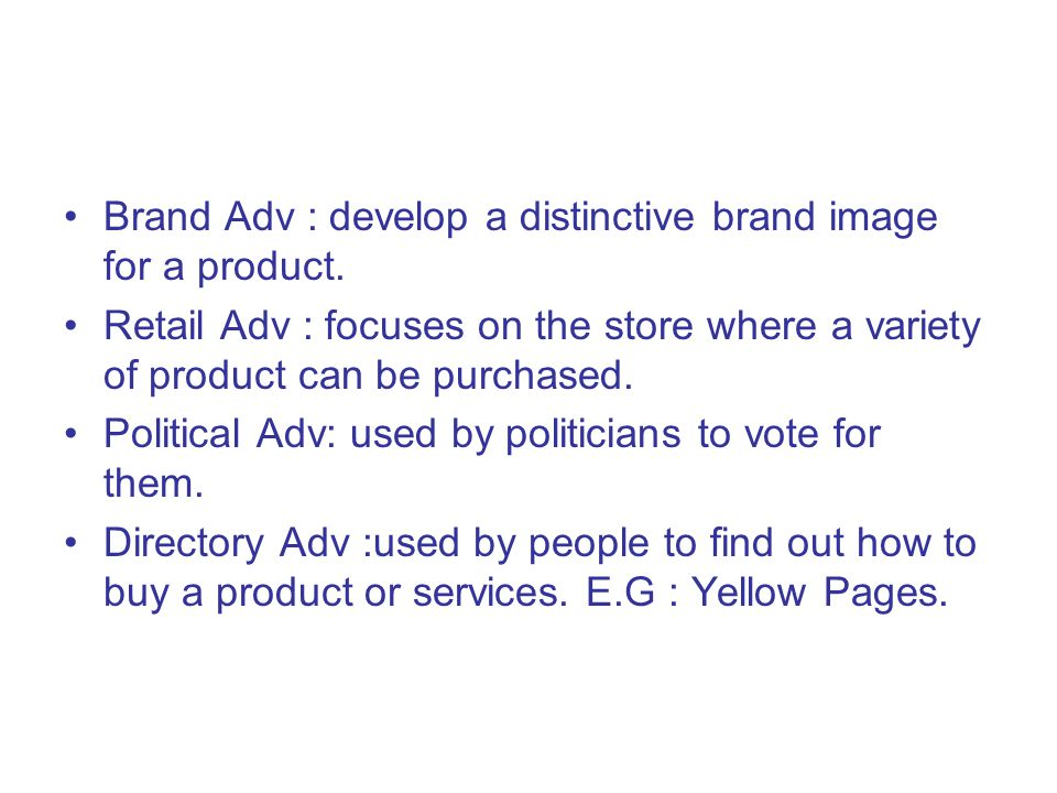 Brand Adv : develop a distinctive brand image for a product.