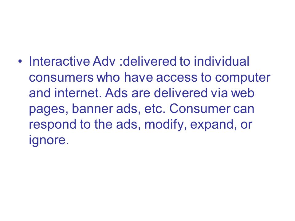Interactive Adv :delivered to individual consumers who have access to computer and internet.