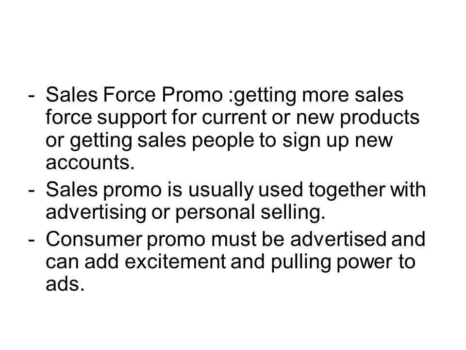 Sales Force Promo :getting more sales force support for current or new products or getting sales people to sign up new accounts.