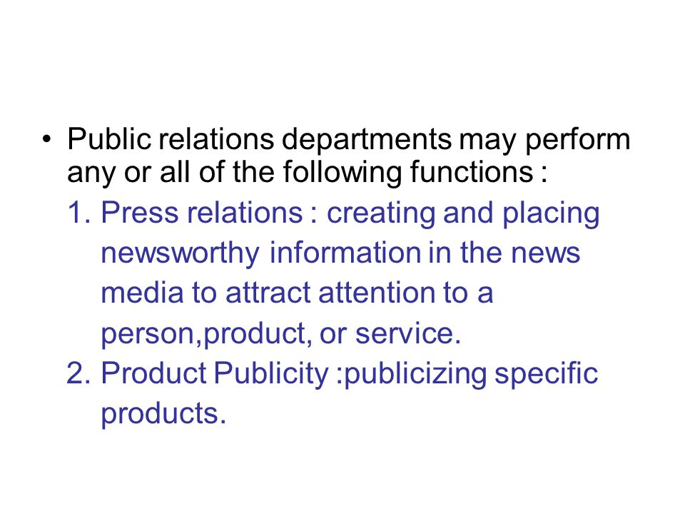 Public relations departments may perform any or all of the following functions :