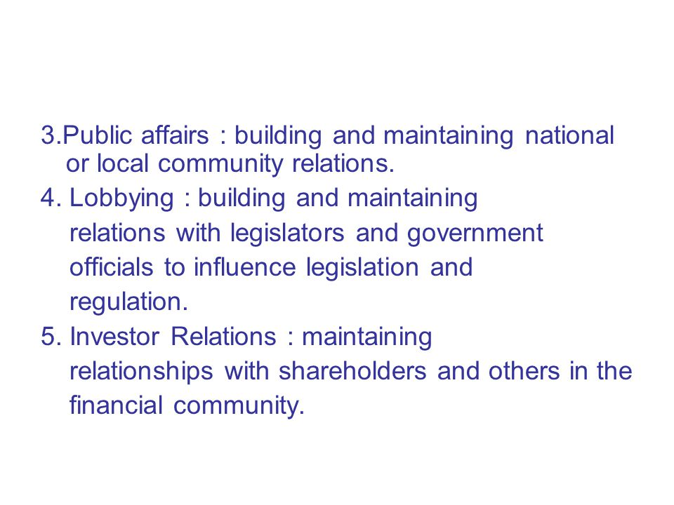 3.Public affairs : building and maintaining national or local community relations.