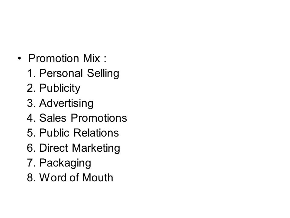 Promotion Mix : 1. Personal Selling. 2. Publicity. 3. Advertising. 4. Sales Promotions. 5. Public Relations.
