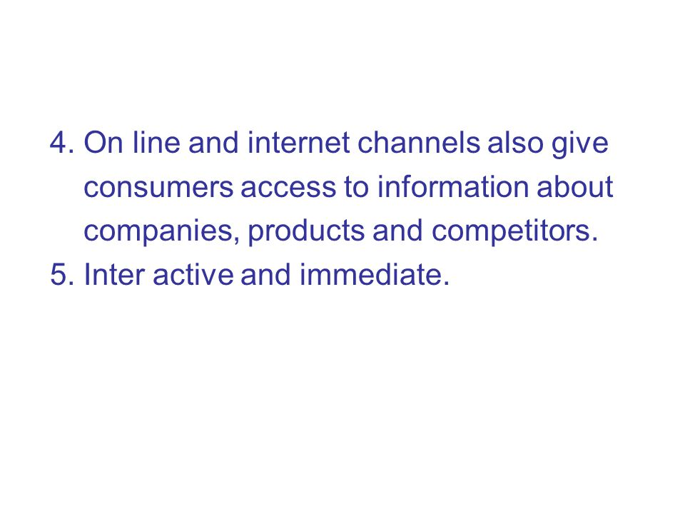 4. On line and internet channels also give