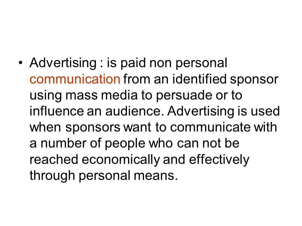 Advertising : is paid non personal communication from an identified sponsor using mass media to persuade or to influence an audience.