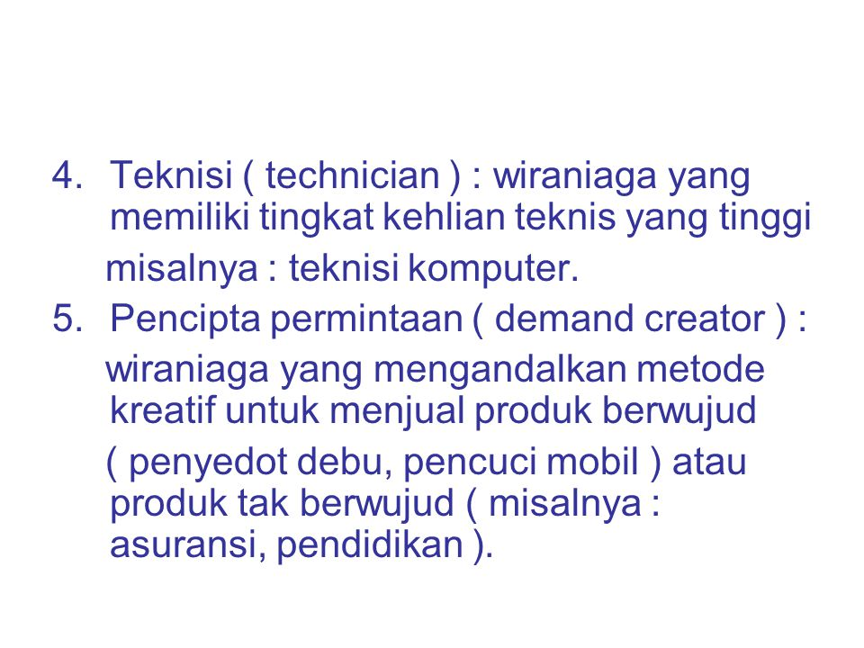 Teknisi ( technician ) : wiraniaga yang memiliki tingkat kehlian teknis yang tinggi