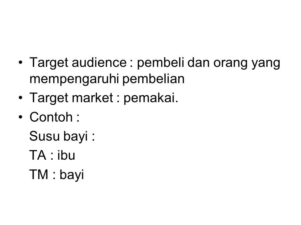 Target audience : pembeli dan orang yang mempengaruhi pembelian