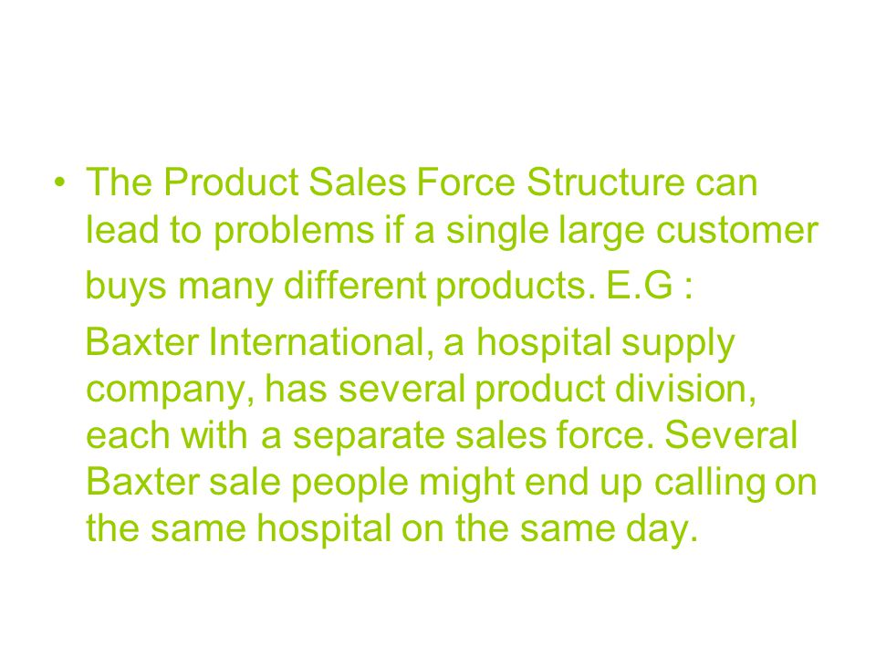 The Product Sales Force Structure can lead to problems if a single large customer