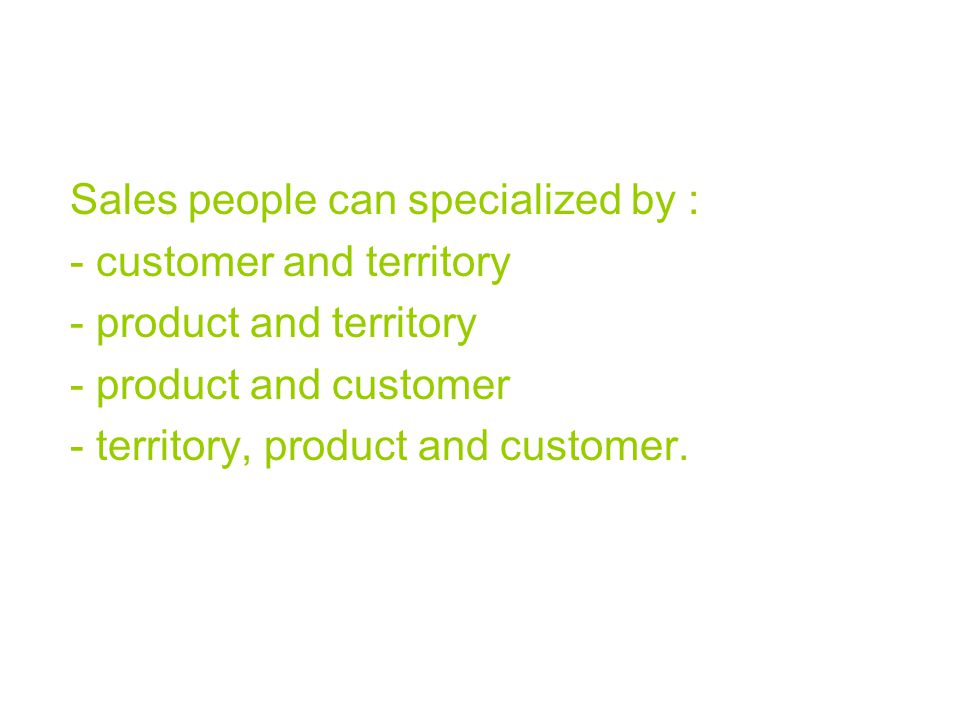 Sales people can specialized by :