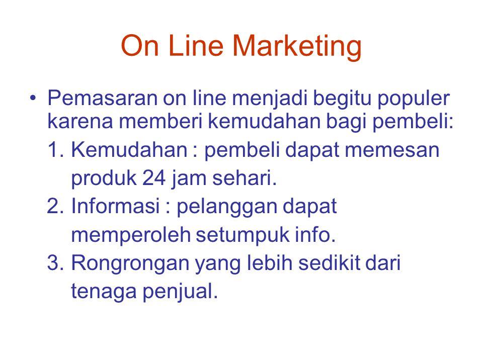 On Line Marketing Pemasaran on line menjadi begitu populer karena memberi kemudahan bagi pembeli: 1. Kemudahan : pembeli dapat memesan.