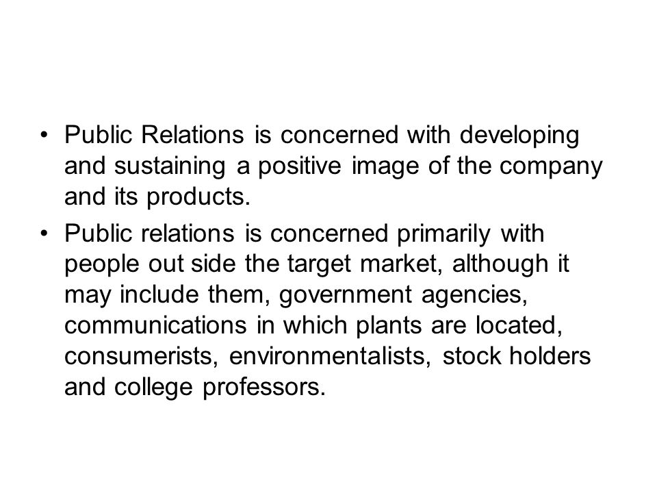 Public Relations is concerned with developing and sustaining a positive image of the company and its products.