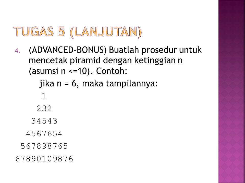 Tugas 5 (lanjutan) (ADVANCED-BONUS) Buatlah prosedur untuk mencetak piramid dengan ketinggian n (asumsi n <=10). Contoh:
