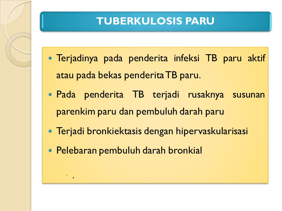 TUBERKULOSIS PARU Terjadinya pada penderita infeksi TB paru aktif atau pada bekas penderita TB paru.