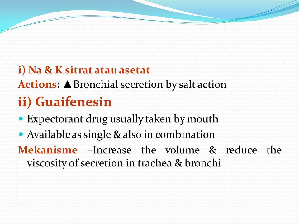 ii) Guaifenesin i) Na & K sitrat atau asetat