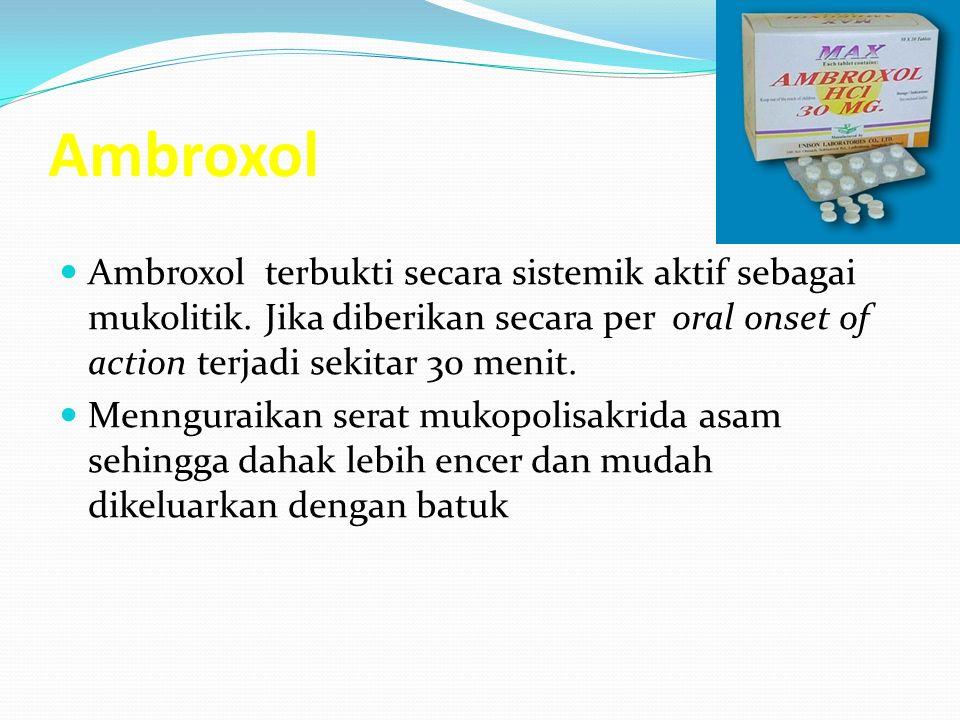 Ambroxol Ambroxol terbukti secara sistemik aktif sebagai mukolitik. Jika diberikan secara per oral onset of action terjadi sekitar 30 menit.