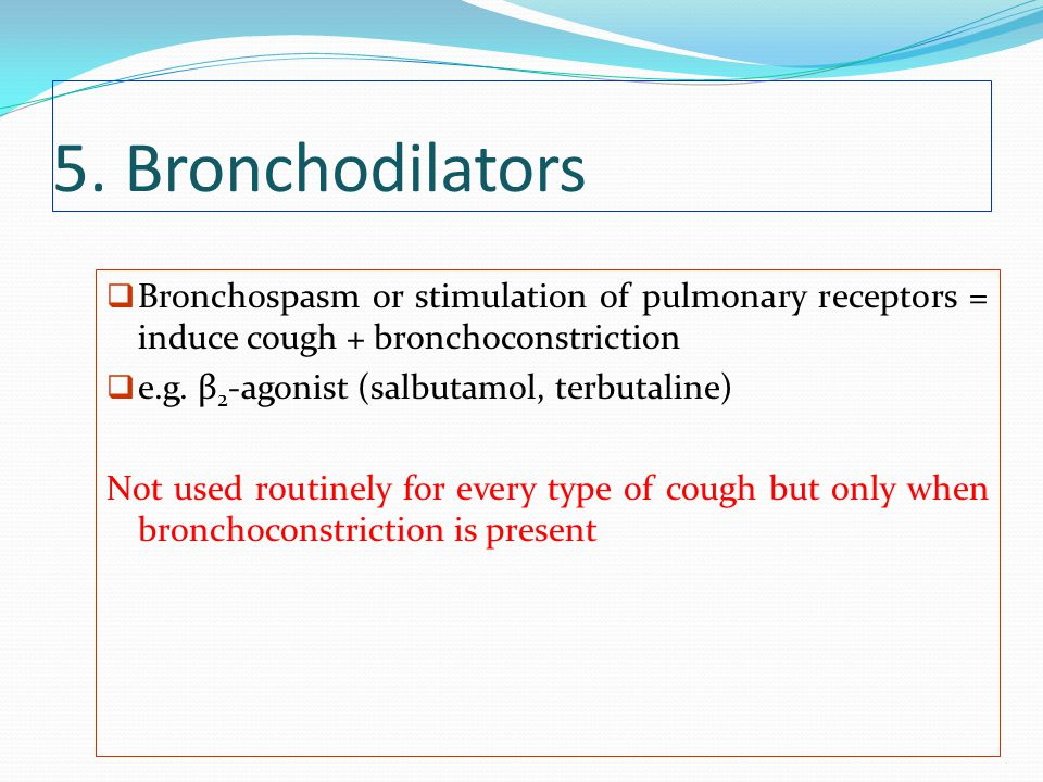 5. Bronchodilators Bronchospasm or stimulation of pulmonary receptors = induce cough + bronchoconstriction.