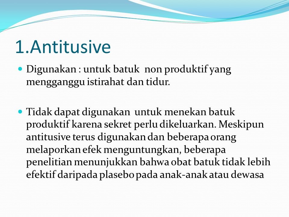 1.Antitusive Digunakan : untuk batuk non produktif yang mengganggu istirahat dan tidur.