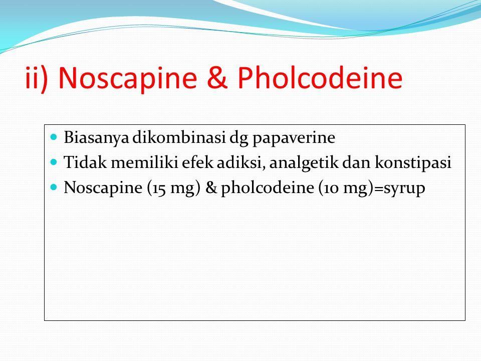ii) Noscapine & Pholcodeine