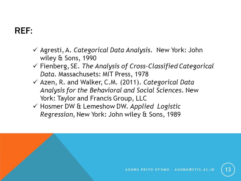 REF: Agresti, A. Categorical Data Analysis. New York: John wiley & Sons, 1990.