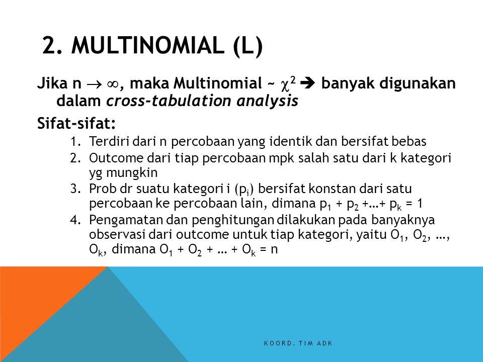 2. MULTINOMIAL (L) Jika n  , maka Multinomial ~ 2  banyak digunakan dalam cross-tabulation analysis.