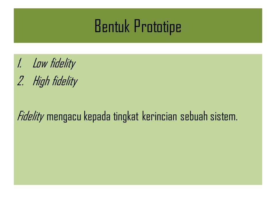 Bentuk Prototipe Low fidelity High fidelity