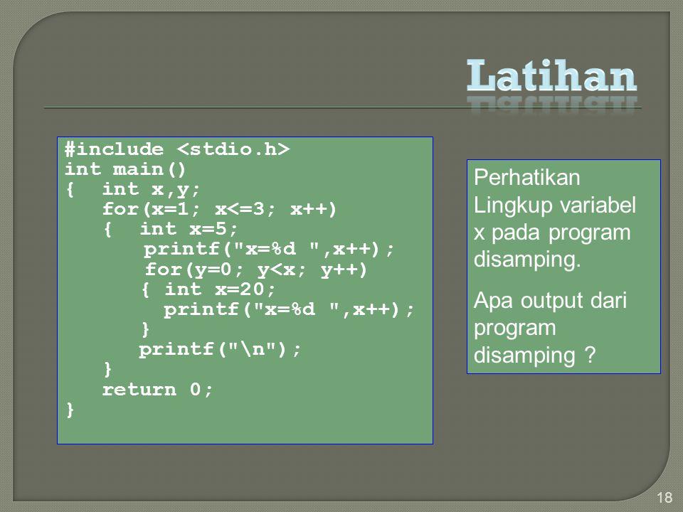 Latihan Perhatikan Lingkup variabel x pada program disamping.