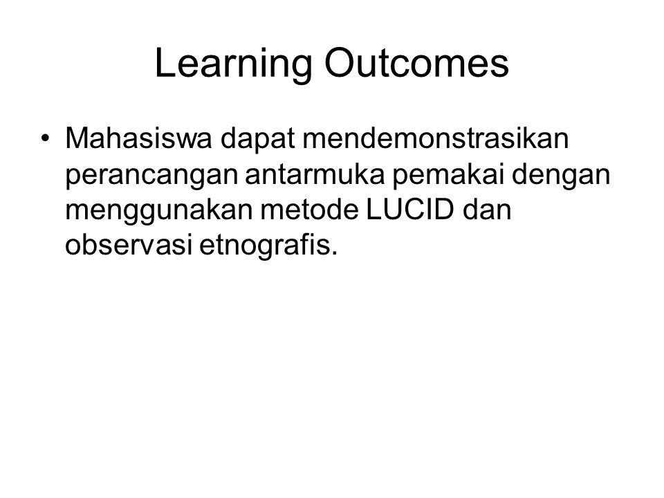 Learning Outcomes Mahasiswa dapat mendemonstrasikan perancangan antarmuka pemakai dengan menggunakan metode LUCID dan observasi etnografis.