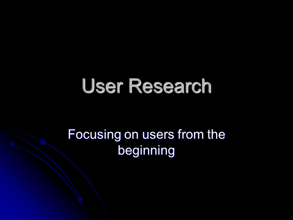 Focusing on users from the beginning