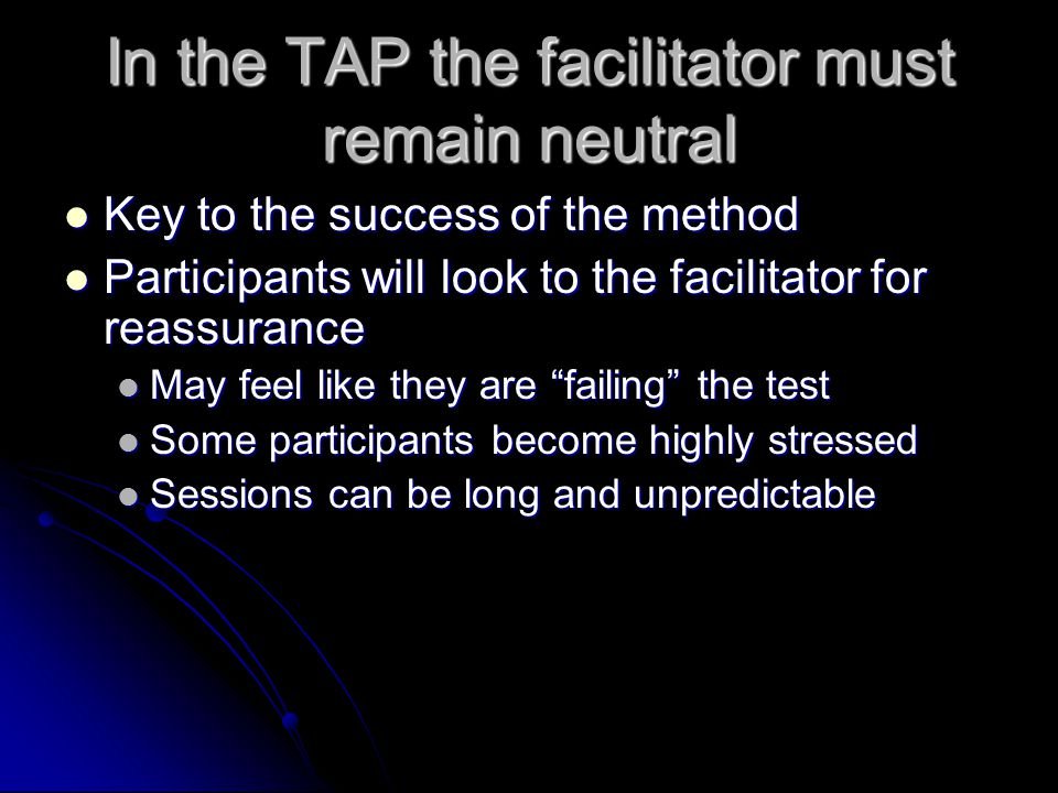 In the TAP the facilitator must remain neutral