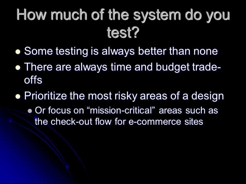 How much of the system do you test