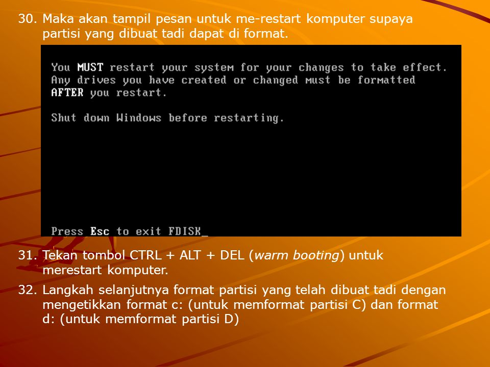 Maka akan tampil pesan untuk me-restart komputer supaya partisi yang dibuat tadi dapat di format.