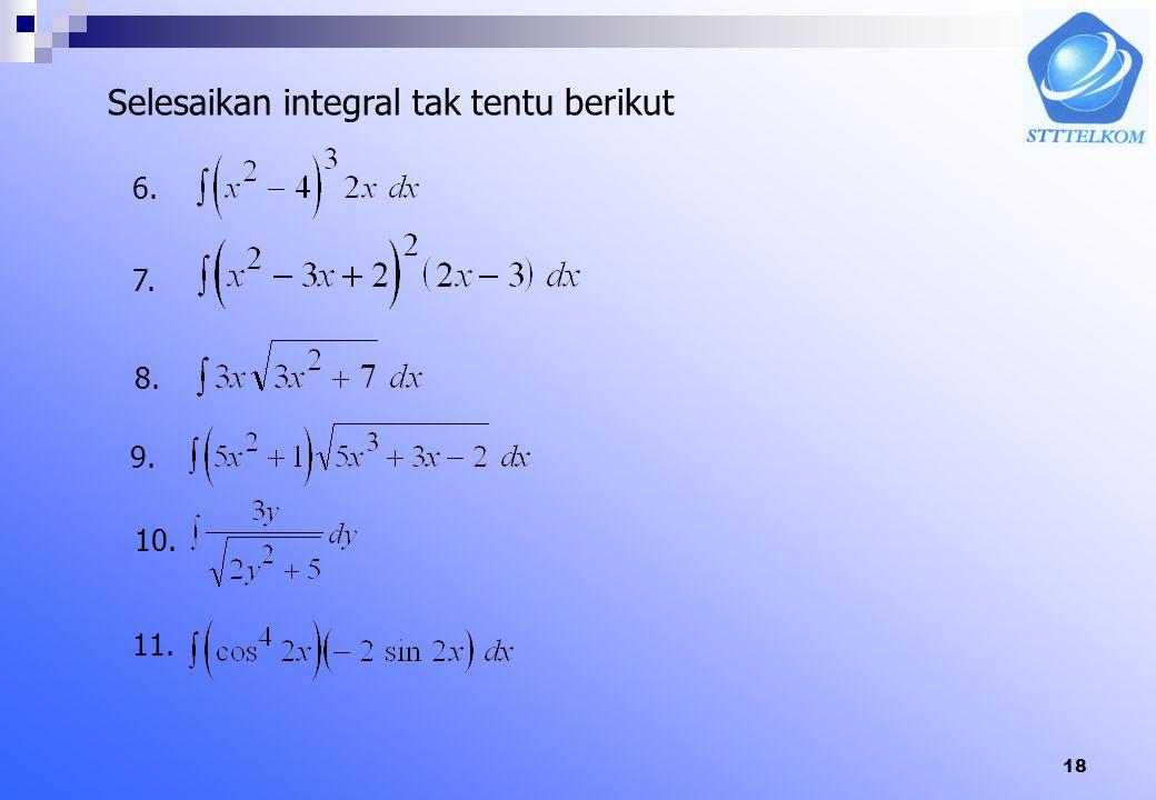 Selesaikan integral tak tentu berikut