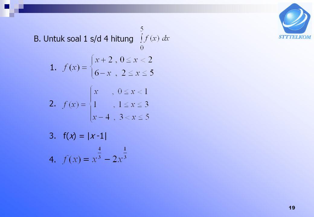 B. Untuk soal 1 s/d 4 hitung 1. 2. 3. f(x) = |x -1| 4.