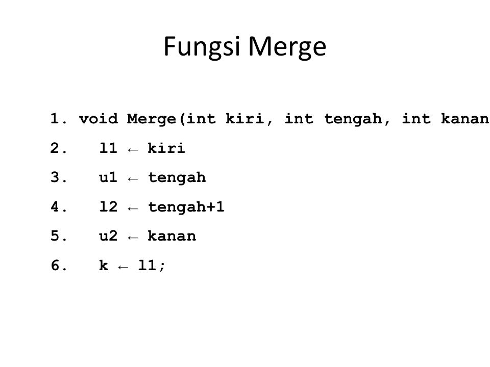 Fungsi Merge 1. void Merge(int kiri, int tengah, int kanan)