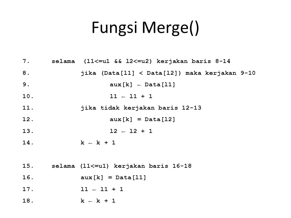 Fungsi Merge() 7. selama (l1<=u1 && l2<=u2) kerjakan baris 8-14