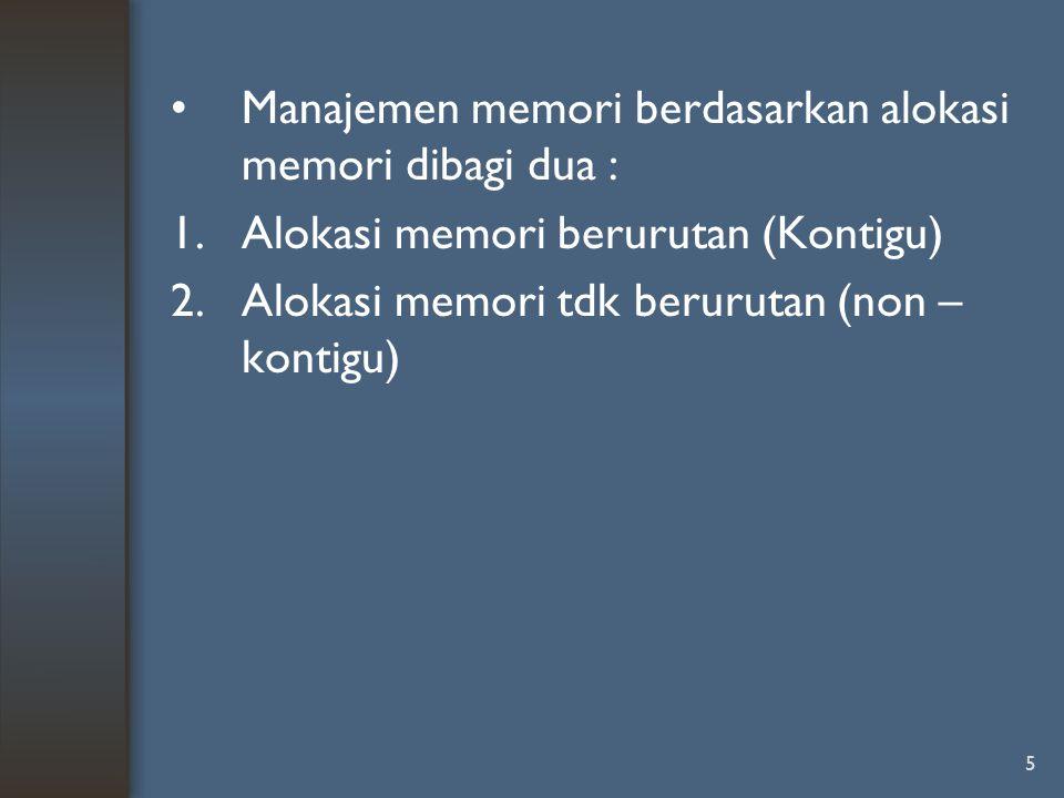 Manajemen memori berdasarkan alokasi memori dibagi dua :