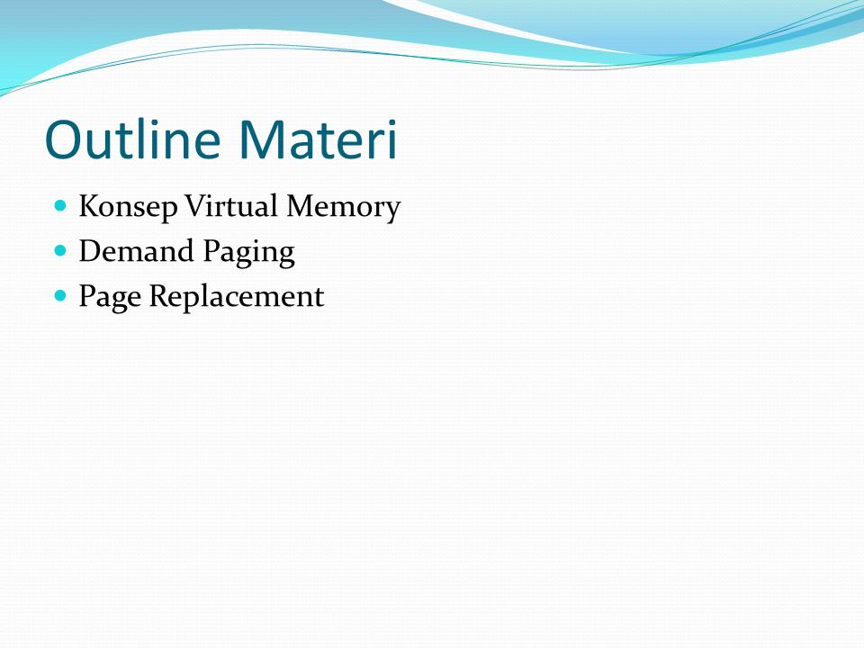 Outline Materi Konsep Virtual Memory Demand Paging Page Replacement
