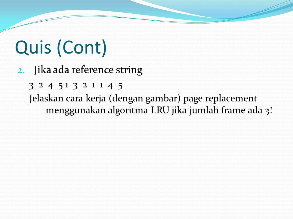 Quis (Cont) Jika ada reference string 3 2 4 5 1 3 2 1 1 4 5