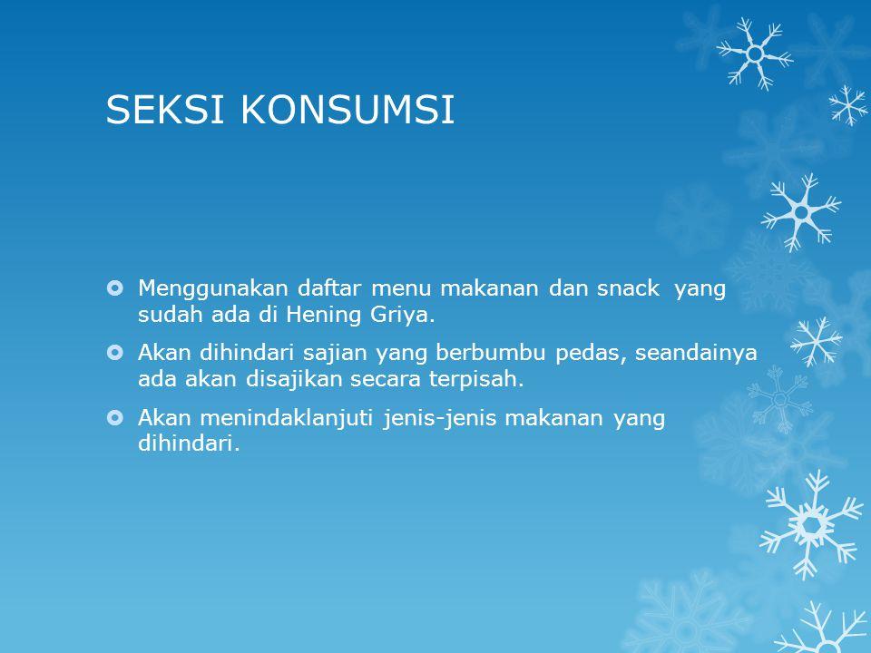 SEKSI KONSUMSI Menggunakan daftar menu makanan dan snack yang sudah ada di Hening Griya.