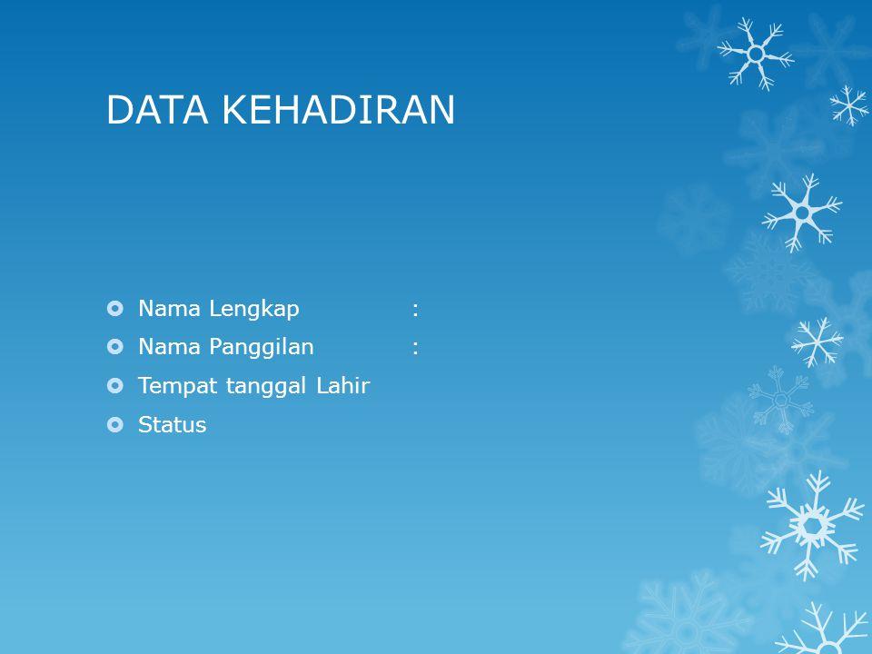 DATA KEHADIRAN Nama Lengkap : Nama Panggilan : Tempat tanggal Lahir