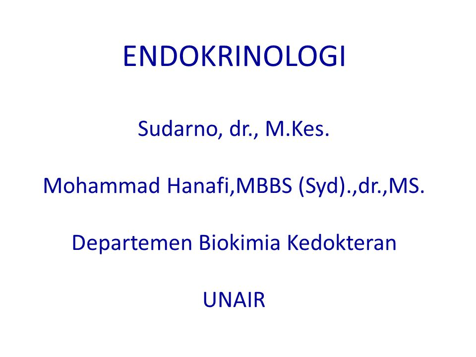 ENDOKRINOLOGI Sudarno, dr. , M. Kes. Mohammad Hanafi,MBBS (Syd). ,dr
