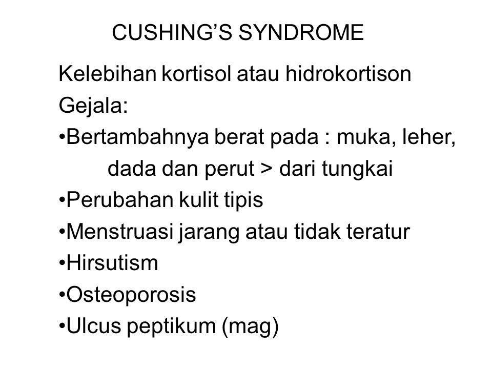 CUSHING'S SYNDROME Kelebihan kortisol atau hidrokortison. Gejala: Bertambahnya berat pada : muka, leher,