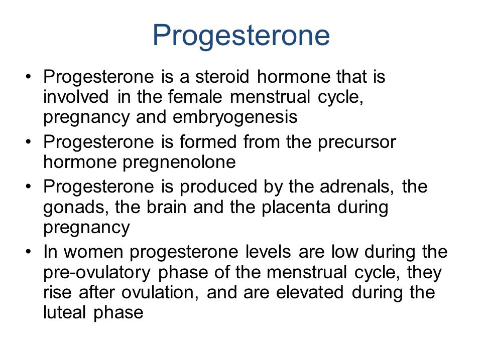 Progesterone Progesterone is a steroid hormone that is involved in the female menstrual cycle, pregnancy and embryogenesis.