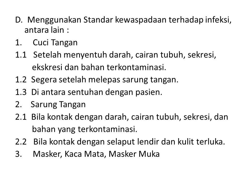 D. Menggunakan Standar kewaspadaan terhadap infeksi, antara lain : 1