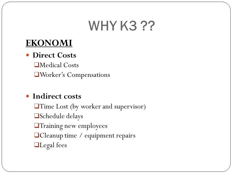 WHY K3 EKONOMI Direct Costs Indirect costs Medical Costs