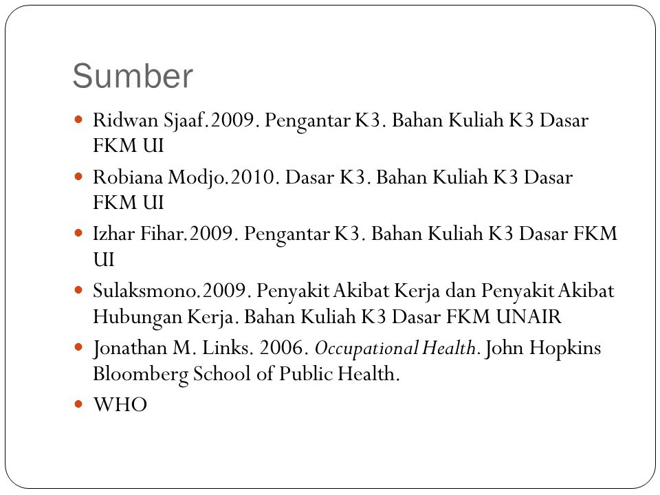 Sumber Ridwan Sjaaf.2009. Pengantar K3. Bahan Kuliah K3 Dasar FKM UI