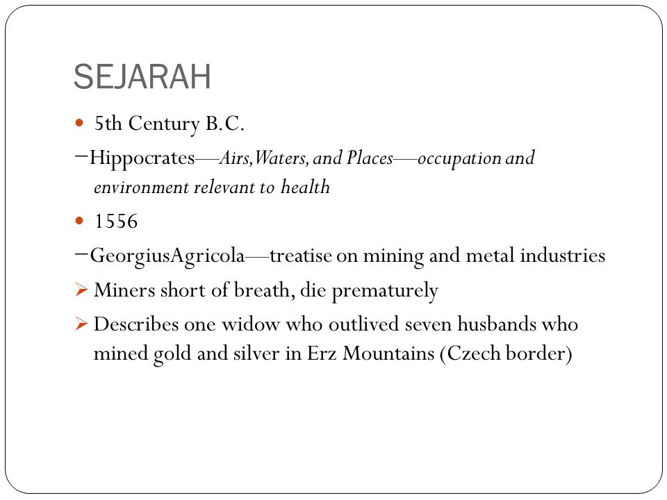 SEJARAH 5th Century B.C. −Hippocrates—Airs, Waters, and Places—occupation and environment relevant to health.