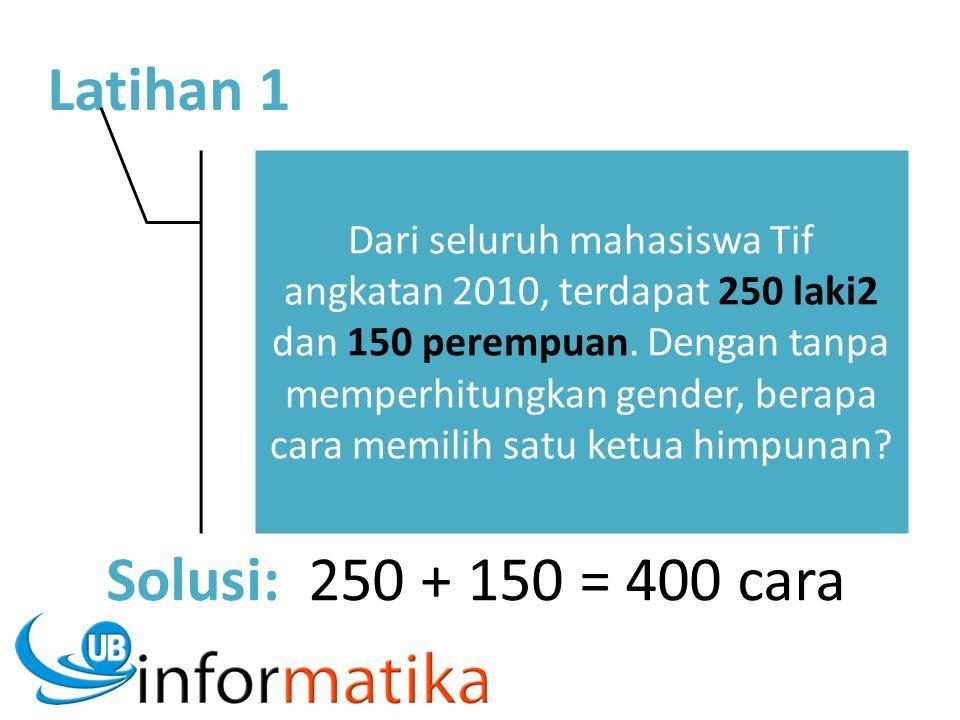 Latihan 1 Solusi: 250 + 150 = 400 cara