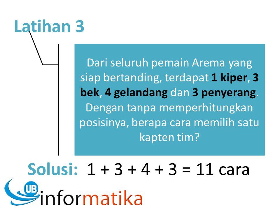 Latihan 3 Solusi: 1 + 3 + 4 + 3 = 11 cara