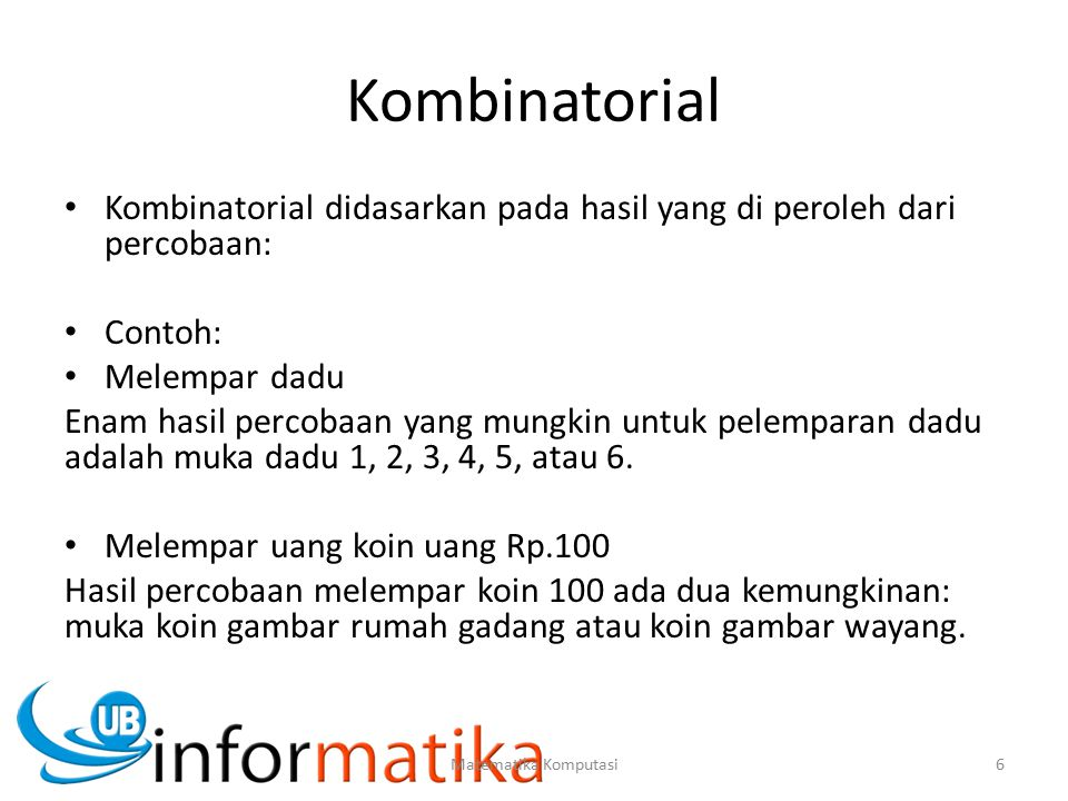 Kombinatorial Kombinatorial didasarkan pada hasil yang di peroleh dari percobaan: Contoh: Melempar dadu.